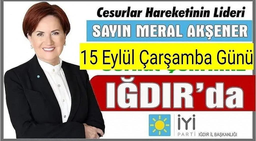 İYİ Parti Genel Başkanı  Meral Akşener Iğdır İlimizi Ziyaret Edecek