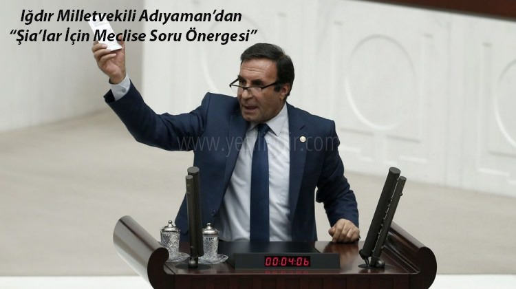 """Iğdır Milletvekili Adıyaman'dan """"Şia'lar İçin Meclise Soru Önergesi"""""""