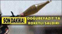 Doğubayazıt'ta roketli saldırı