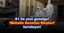 81 İle 'Koronavirüs' Genelgesi! Mahalle Denetim Ekipleri Kuruluyor