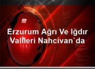 Erzurum, Ağrı ve Iğdır Valileri, Nahcivan'ı Ziyaret Etti